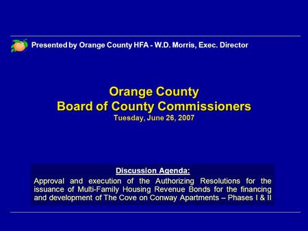 Orange County Board of County Commissioners Orange County Board of County Commissioners Tuesday, June 26, 2007 Discussion Agenda: Approval and execution.