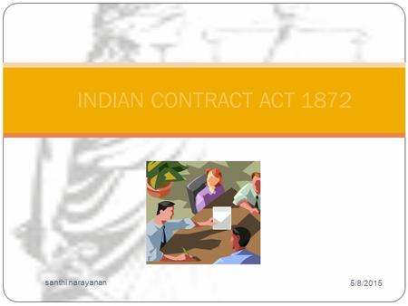 5/8/2015 santhi narayanan 1 INDIAN CONTRACT ACT 1872.