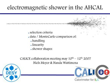 Electromagnetic shower in the AHCAL selection criteria data / MonteCarlo comparison of: handling linearity shower shapes CALICE collaboration meeting may.