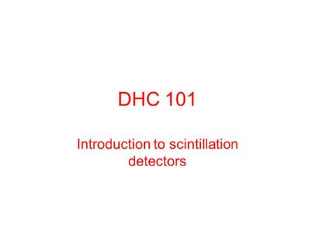 DHC 101 Introduction to scintillation detectors. How many PE/MIP should we expect? Scintillation & Fluorescence WSFWSF PMTPEs  (MIP)