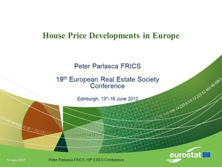 14 June 2012 Peter Parlasca FRICS 19 th ERES Conference House Price Developments in Europe Peter Parlasca FRICS 19 th European Real Estate Society Conference.