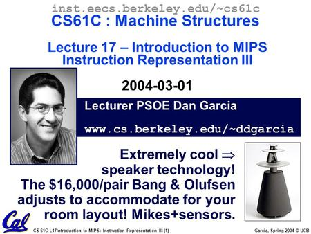 CS 61C L17Introduction to MIPS: Instruction Representation III (1) Garcia, Spring 2004 © UCB Lecturer PSOE Dan Garcia www.cs.berkeley.edu/~ddgarcia inst.eecs.berkeley.edu/~cs61c.