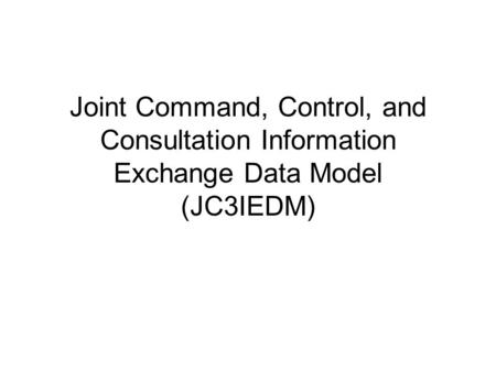 Joint Command, Control, and Consultation Information Exchange Data Model (JC3IEDM)