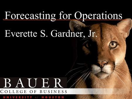 1 Forecasting for Operations Everette S. Gardner, Jr.