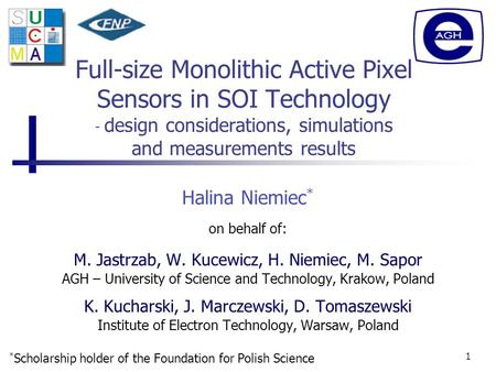 1 Full-size Monolithic Active Pixel Sensors in SOI Technology - design considerations, simulations and measurements results on behalf of: M. Jastrzab,