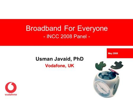 Usman Javaid, PhD Vodafone, UK Broadband For Everyone - INCC 2008 Panel - May 2008.