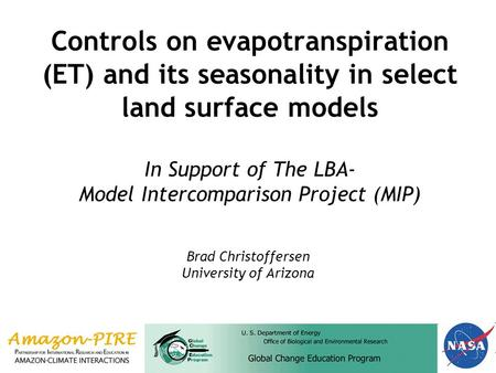 Controls on evapotranspiration (ET) and its seasonality in select land surface models In Support of The LBA- Model Intercomparison Project (MIP) Brad Christoffersen.