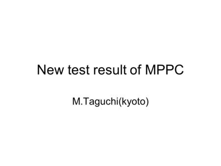 New test result of MPPC M.Taguchi(kyoto).