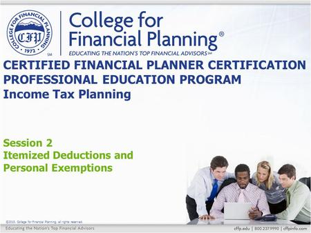 ©2015, College for Financial Planning, all rights reserved. Session 2 Itemized Deductions and Personal Exemptions CERTIFIED FINANCIAL PLANNER CERTIFICATION.