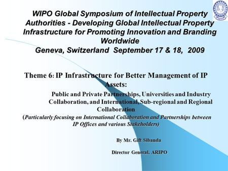 WIPO Global Symposium of Intellectual Property Authorities - Developing Global Intellectual Property Infrastructure for Promoting Innovation and Branding.