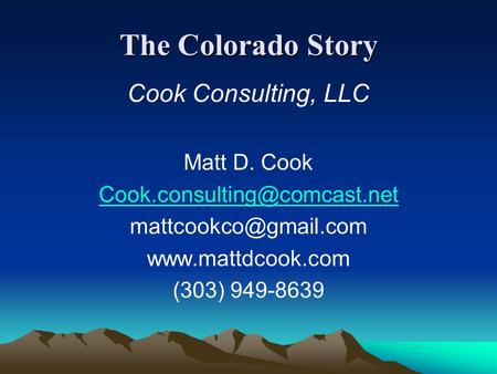 The Colorado Story Cook Consulting, LLC Matt D. Cook  (303) 949-8639.