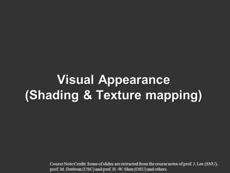 Visual Appearance (Shading & Texture mapping)