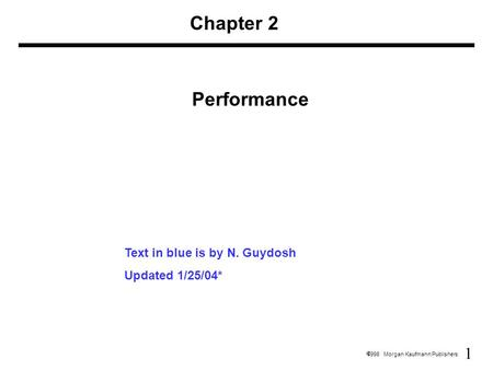 1  1998 Morgan Kaufmann Publishers Chapter 2 Performance Text in blue is by N. Guydosh Updated 1/25/04*