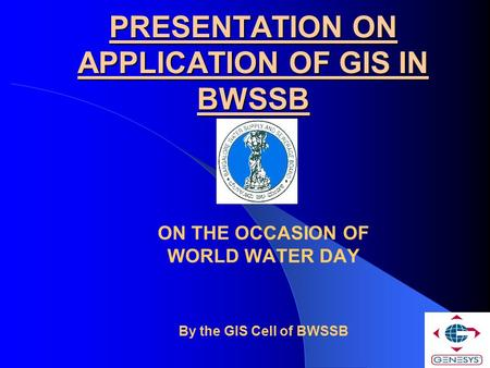 PRESENTATION ON APPLICATION OF GIS IN BWSSB