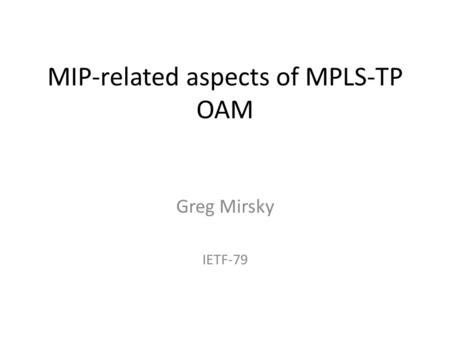 MIP-related aspects of MPLS-TP OAM Greg Mirsky IETF-79.