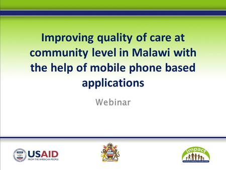 Improving quality of care at community level in Malawi with the help of mobile phone based applications Webinar.