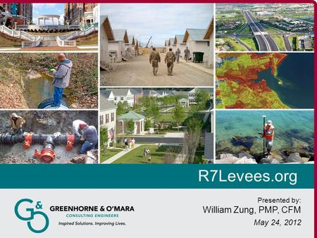 R7Levees.org Presented by: William Zung, PMP, CFM May 24, 2012.