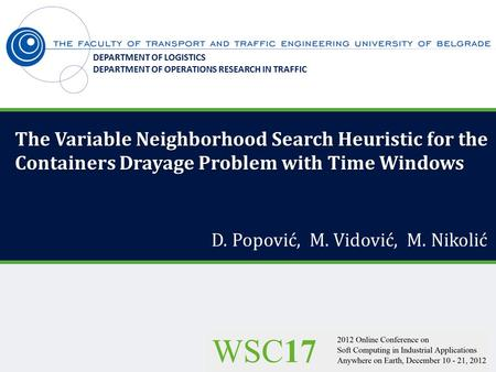 The Variable Neighborhood Search Heuristic for the Containers Drayage Problem with Time Windows D. Popović, M. Vidović, M. Nikolić DEPARTMENT OF LOGISTICS.