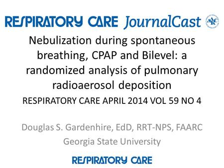 Nebulization during spontaneous breathing, CPAP and Bilevel: a randomized analysis of pulmonary radioaerosol deposition RESPIRATORY CARE APRIL 2014 VOL.