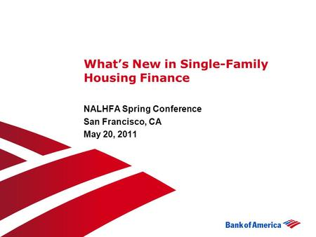 What's New in Single-Family Housing Finance NALHFA Spring Conference San Francisco, CA May 20, 2011.