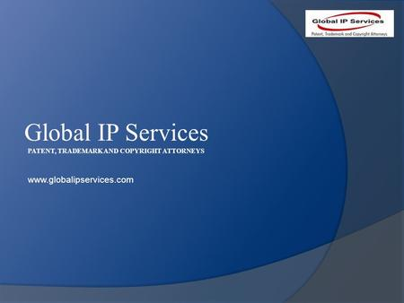 Global IP Services PATENT, TRADEMARK AND COPYRIGHT ATTORNEYS www.globalipservices.com.