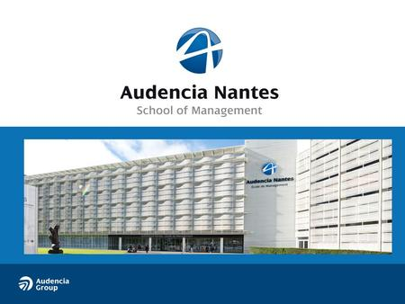 "AUDENCIA Founded in 1900 2700 students 25% international students, 67 nationalities ""Grande École"" recognised by the French Ministry of Education School."