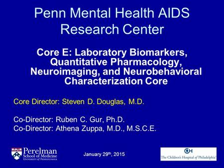 Penn Mental Health AIDS Research Center Core E: Laboratory Biomarkers, Quantitative Pharmacology, Neuroimaging, and Neurobehavioral Characterization Core.