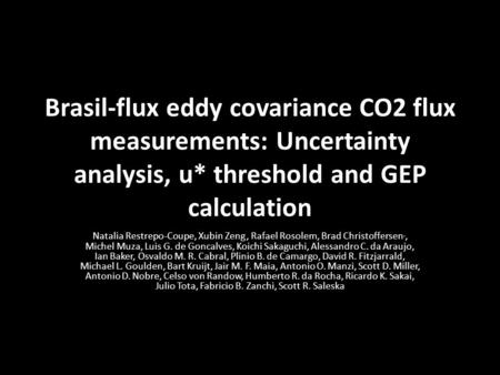 Brasil-flux eddy covariance CO2 flux measurements: Uncertainty analysis, u* threshold and GEP calculation Natalia Restrepo-Coupe, Xubin Zeng, Rafael Rosolem,