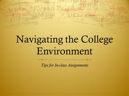 Navigating the College Environment Tips for In-class Assignments.