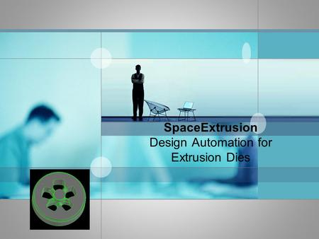 SpaceExtrusion Design Automation for Extrusion Dies.