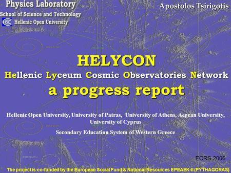 Apostolos Tsirigotis HELYCON Hellenic Lyceum Cosmic Observatories Network a progress report Hellenic Open University, University of Patras, University.