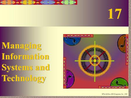 17-1 Irwin/McGraw-Hill ©The McGraw-Hill Companies, Inc., 2000 Managing Information Systems and Technology Managing Information Systems and Technology 17.