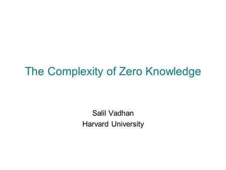 The Complexity of Zero Knowledge Salil Vadhan Harvard University.