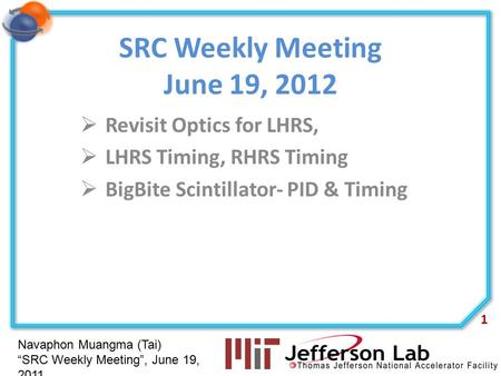 "Navaphon Muangma (Tai) ""SRC Weekly Meeting"", June 19, 2011 SRC Weekly Meeting June 19, 2012  Revisit Optics for LHRS,  LHRS Timing, RHRS Timing  BigBite."