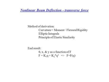 Nonlinear Beam Deflection - transverse force Method of derivation: Curvature = Moment / Flexural Rigidity Elliptic Integrals Principle of Elastic Similarity.