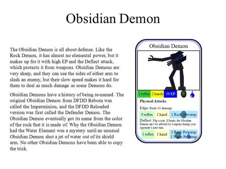 Obsidian Demon The Obsidian Demon is all about defense. Like the Rock Demon, it has almost no elemental power, but it makes up for it with high EP and.