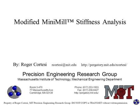 Property of Roger Cortesi, MIT Precision Engineering Research Group. DO NOT COPY or TRANSMIT without written permission. Modified MiniMill™ Stiffness Analysis.