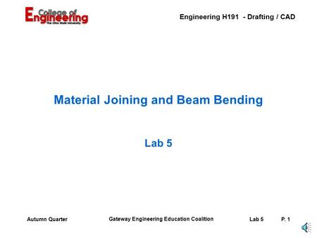 Engineering H191 - Drafting / CAD Gateway Engineering Education Coalition Lab 5P. 1Autumn Quarter Material Joining and Beam Bending Lab 5.