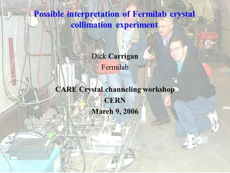 Possible interpretation of Fermilab crystal collimation experiment Dick Carrigan Fermilab CARE Crystal channeling workshop CERN March 9, 2006.