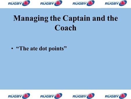 "Managing the Captain and the Coach ""The ate dot points"""
