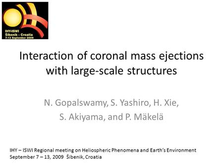 Interaction of coronal mass ejections with large-scale structures N. Gopalswamy, S. Yashiro, H. Xie, S. Akiyama, and P. Mäkelä IHY – ISWI Regional meeting.