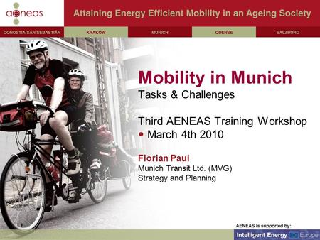 Mobility in Munich Tasks & Challenges Third AENEAS Training Workshop March 4th 2010 Florian Paul Munich Transit Ltd. (MVG) Strategy and Planning.