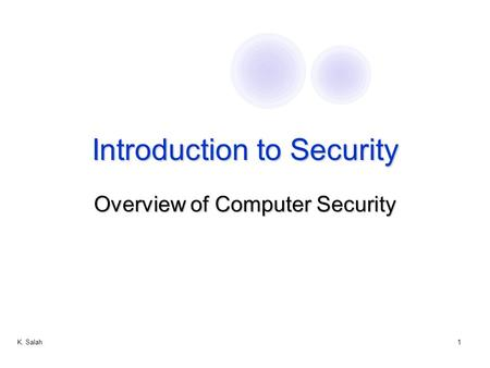 K. Salah1 Introduction to Security Overview of Computer Security.