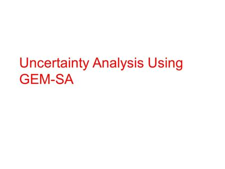 Uncertainty Analysis Using GEM-SA. GEM-SA course - session 42 Outline Setting up the project Running a simple analysis Exercise More complex analyses.
