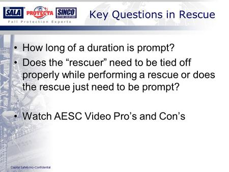 "Capital Safety Inc–Confidential Key Questions in Rescue How long of a duration is prompt? Does the ""rescuer"" need to be tied off properly while performing."