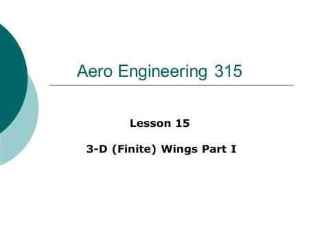Aero Engineering 315 Lesson 15 3-D (Finite) Wings Part I.