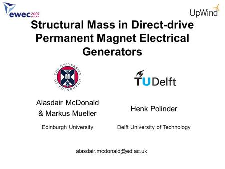 Alasdair McDonald & Markus Mueller Edinburgh University Henk Polinder Delft University of Technology Structural Mass in Direct-drive.