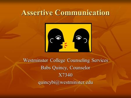 Assertive Communication Westminster College Counseling Services Babs Quincy, Counselor