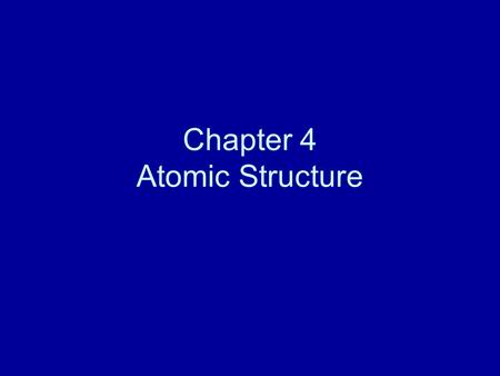 Chapter 4 Atomic Structure. Section 4.1 Studying Atoms.