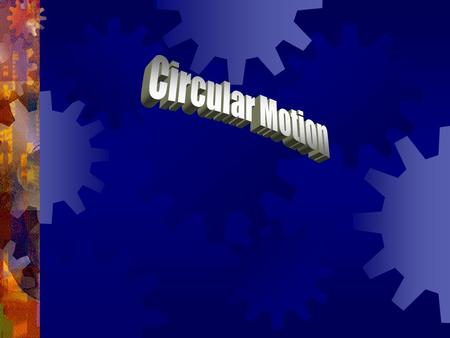 Circular Motion Terms  The point or line that is the center of the circle is the axis of rotation.  If the axis of rotation is inside the object, the.